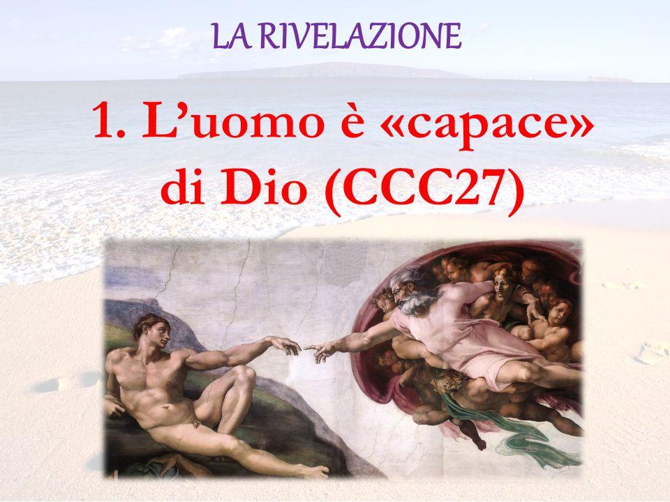 1. Luomo è «capace» di Dio (CCC27)