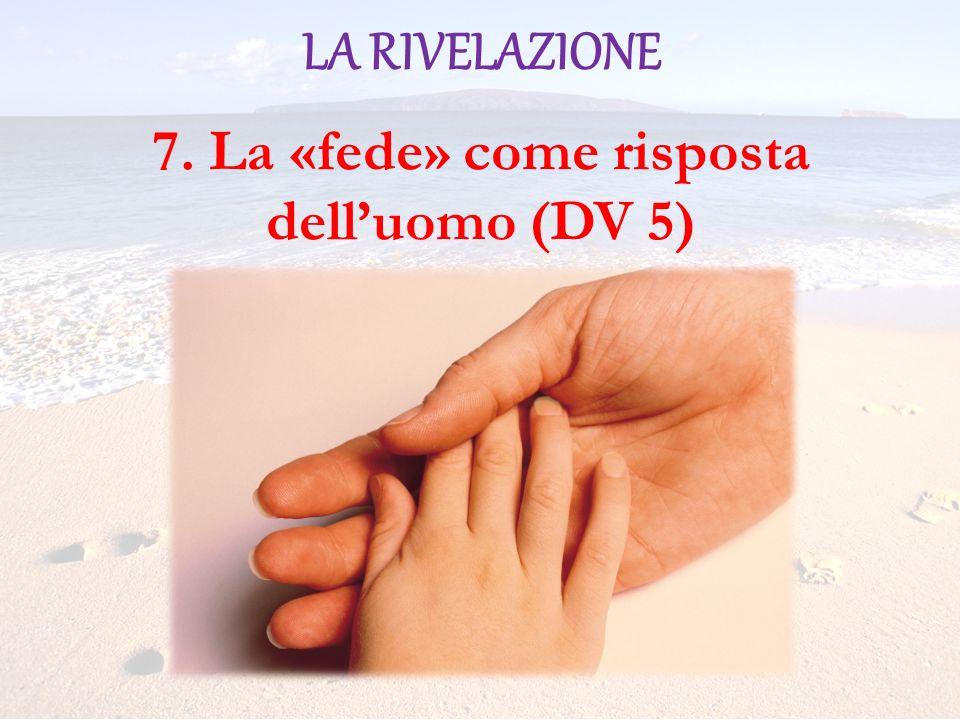 LA RIVELAZIONE 7. La «fede» come risposta delluomo (DV 5)