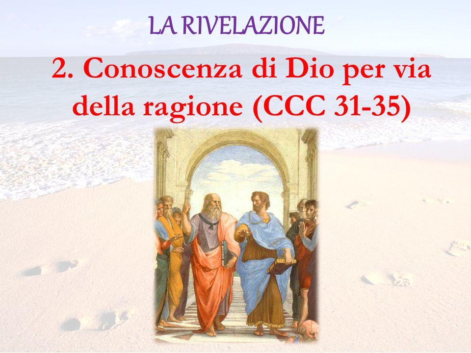 LA RIVELAZIONE 2. Conoscenza di Dio per via della ragione (CCC 31-35)