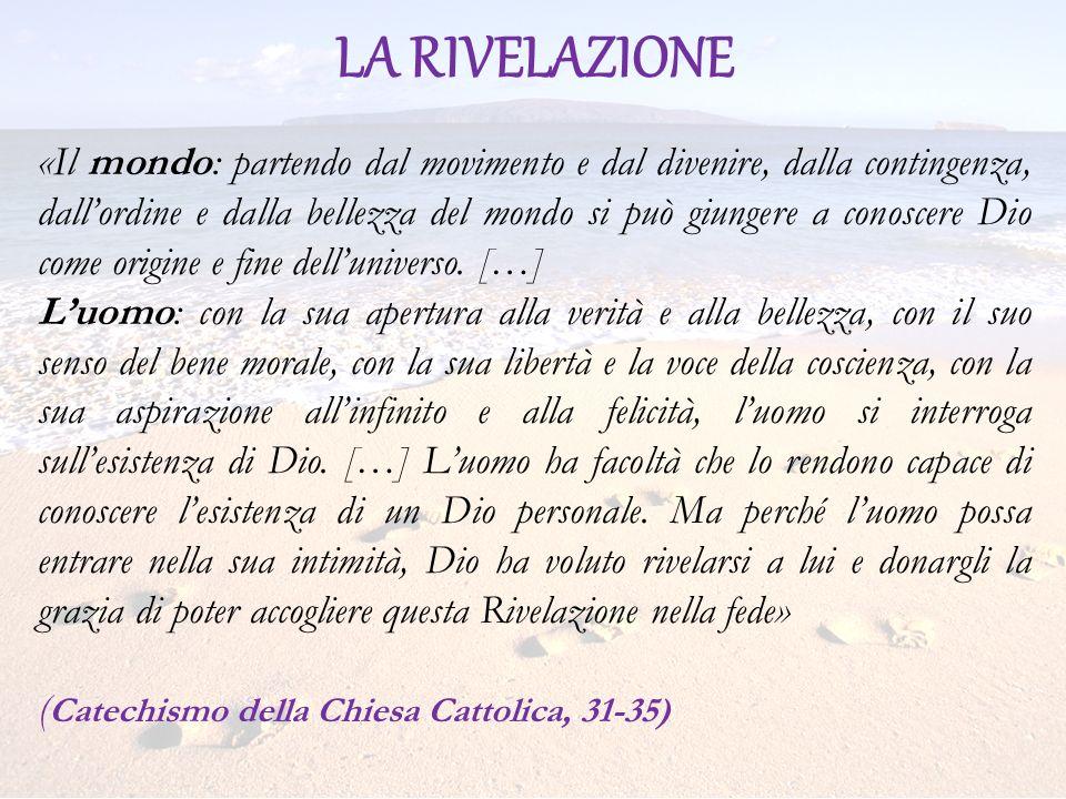 LA RIVELAZIONE «Il mondo: partendo dal movimento e dal divenire, dalla contingenza, dallordine e dalla bellezza del mondo si può giungere a conoscere Dio come origine e fine delluniverso.