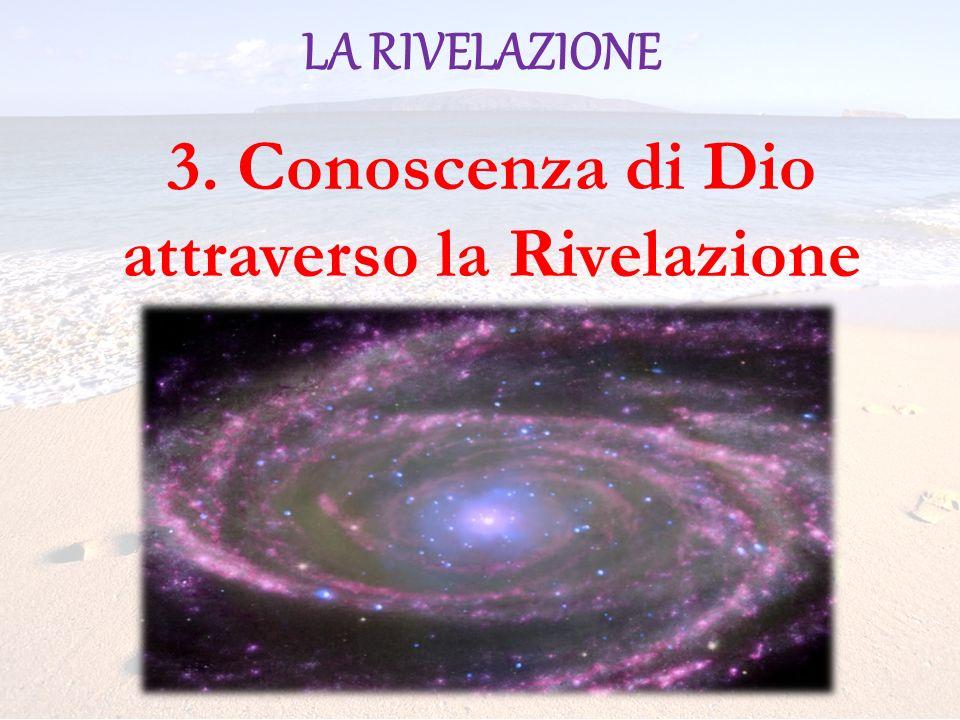 LA RIVELAZIONE 3. Conoscenza di Dio attraverso la Rivelazione