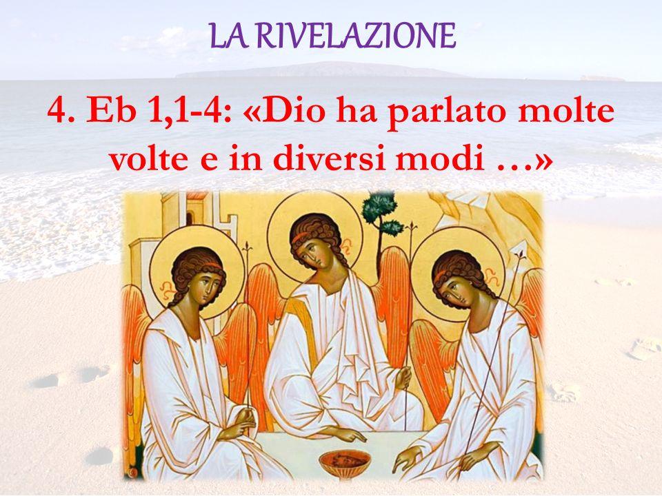 LA RIVELAZIONE 4. Eb 1,1-4: «Dio ha parlato molte volte e in diversi modi …»