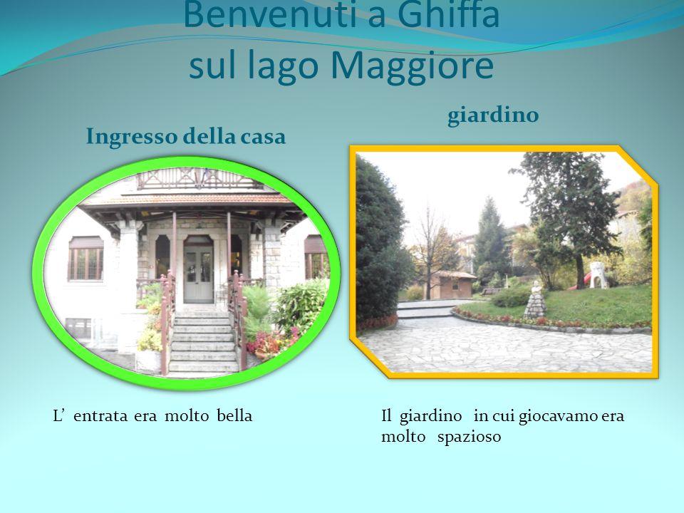 Benvenuti a Ghiffa sul lago Maggiore Ingresso della casa giardino L entrata era molto bellaIl giardino in cui giocavamo era molto spazioso