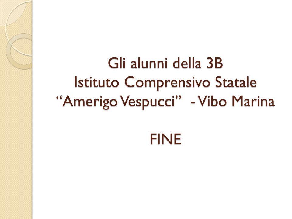 Gli alunni della 3B Istituto Comprensivo Statale Amerigo Vespucci - Vibo Marina FINE