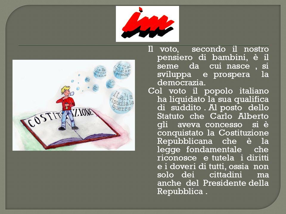 Col voto ogni cittadino elegge gli organi legislativi dello Stato e delle Regioni ed anche quelli amministrativi degli enti locali.