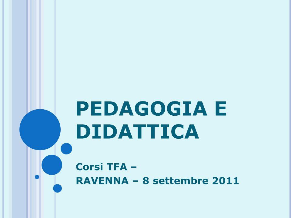 PEDAGOGIA E DIDATTICA Corsi TFA – RAVENNA – 8 settembre 2011