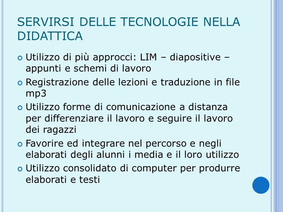 SERVIRSI DELLE TECNOLOGIE NELLA DIDATTICA Utilizzo di più approcci: LIM – diapositive – appunti e schemi di lavoro Registrazione delle lezioni e tradu
