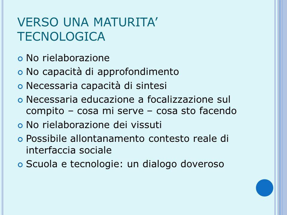 VERSO UNA MATURITA TECNOLOGICA No rielaborazione No capacità di approfondimento Necessaria capacità di sintesi Necessaria educazione a focalizzazione