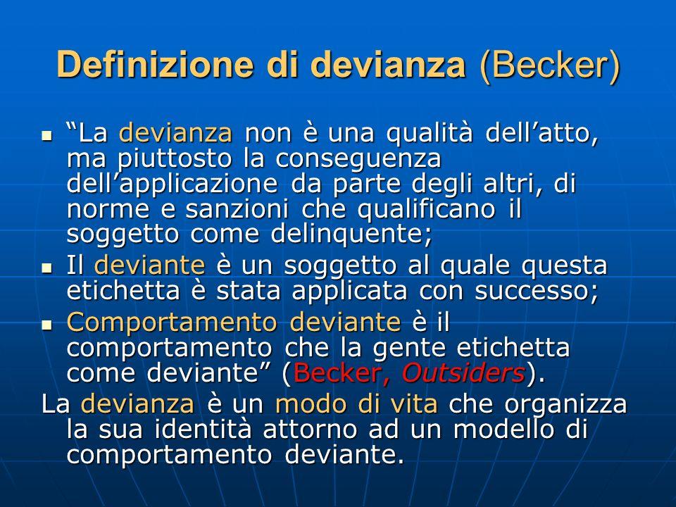Definizione di devianza (Becker) La devianza non è una qualità dellatto, ma piuttosto la conseguenza dellapplicazione da parte degli altri, di norme e
