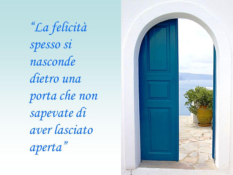 La felicità spesso si nasconde dietro una porta che non sapevate di aver lasciato aperta