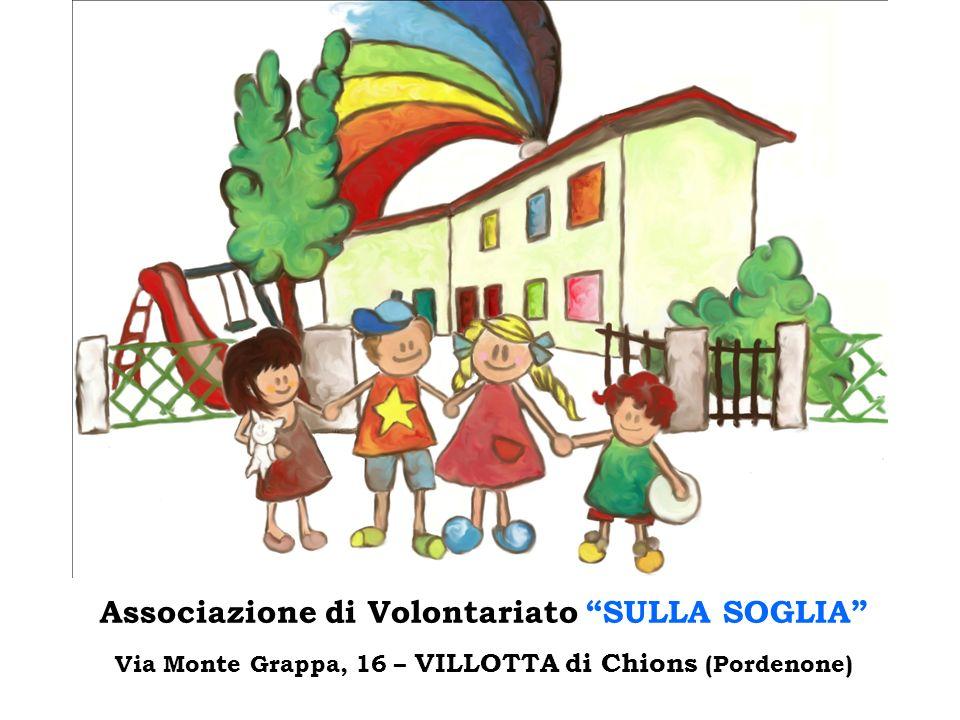 Associazione di Volontariato SULLA SOGLIA Via Monte Grappa, 16 – VILLOTTA di Chions (Pordenone)