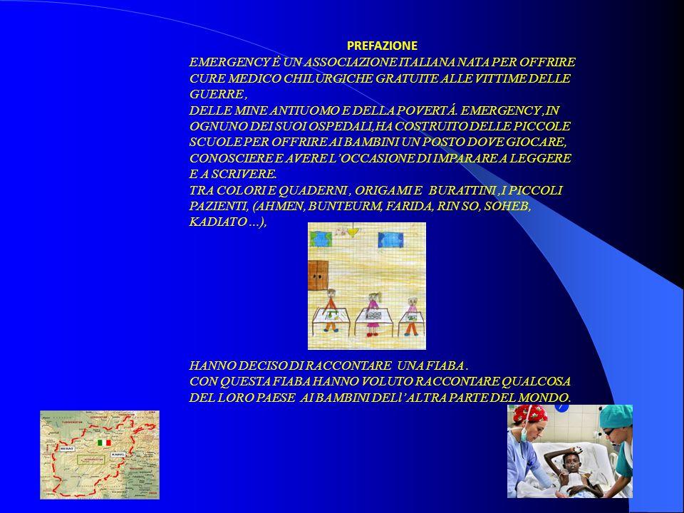 PREFAZIONE EMERGENCY Ė UN ASSOCIAZIONE ITALIANA NATA PER OFFRIRE CURE MEDICO CHILURGICHE GRATUITE ALLE VITTIME DELLE GUERRE, DELLE MINE ANTIUOMO E DELLA POVERTÁ.
