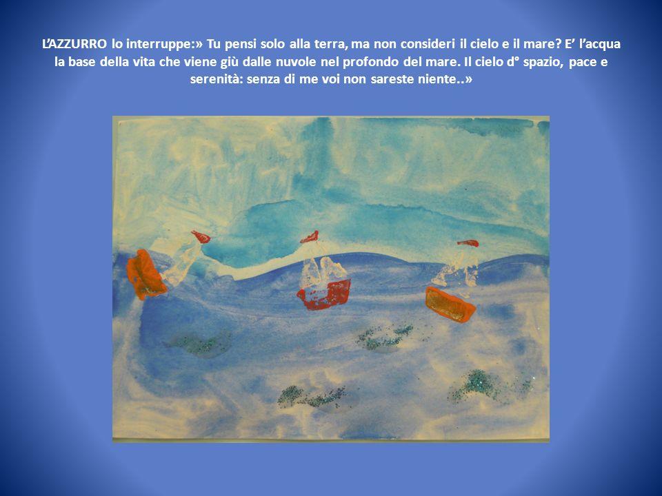 LAZZURRO lo interruppe:» Tu pensi solo alla terra, ma non consideri il cielo e il mare.