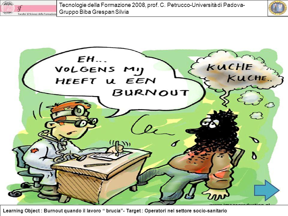 T<tettttttteecnologi C. P Learning Object : Burnout quando il lavoro brucia- Target : Operatori nel settore socio-sanitario Tecnologie della Formazion
