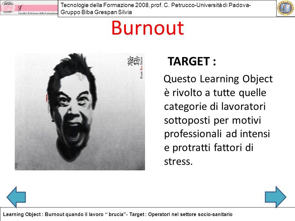 Burnout TARGET : Questo Learning Object è rivolto a tutte quelle categorie di lavoratori sottoposti per motivi professionali ad intensi e protratti fa