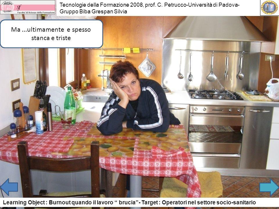 Tecnologie della Formazione 2008, prof. C. Petrucco-Università di Padova- Gruppo Biba Grespan Silvia Ma...ultimamente e spesso stanca e triste Learnin