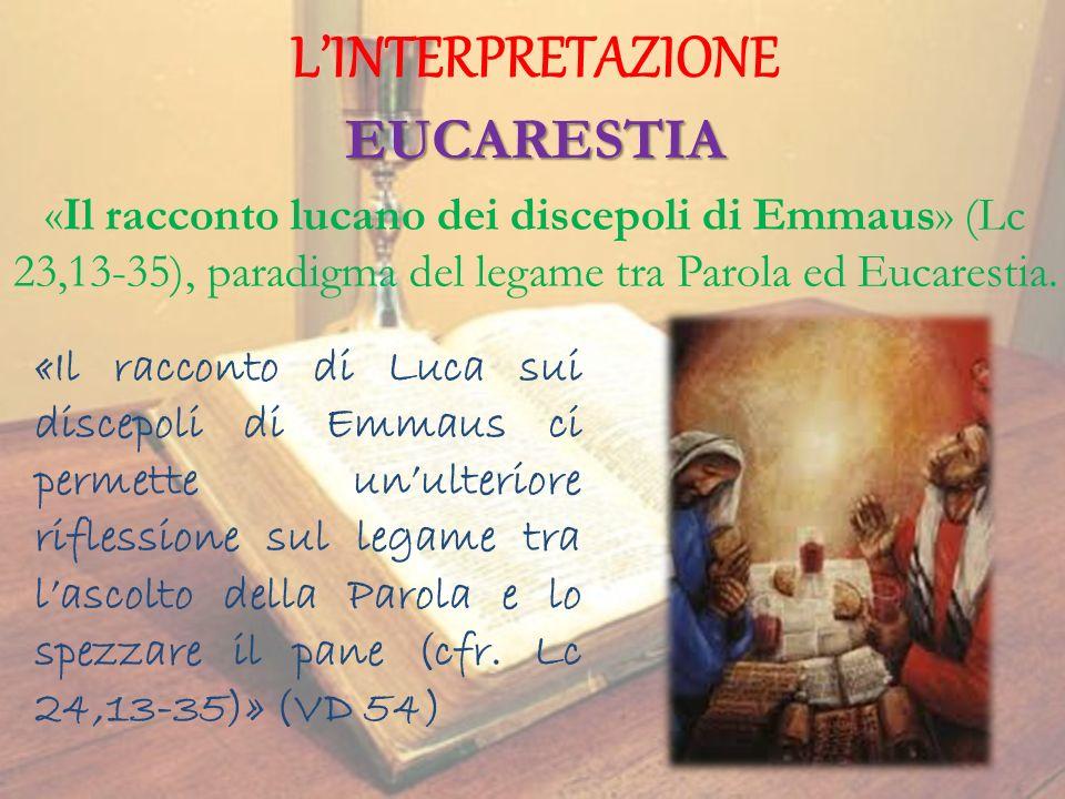 LINTERPRETAZIONE EUCARESTIA «Il racconto di Luca sui discepoli di Emmaus ci permette unulteriore riflessione sul legame tra lascolto della Parola e lo