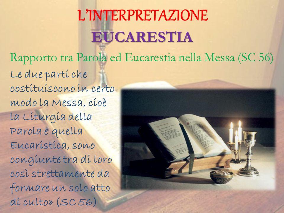 LINTERPRETAZIONE EUCARESTIA Le due parti che costituiscono in certo modo la Messa, cioè la Liturgia della Parola e quella Eucaristica, sono congiunte
