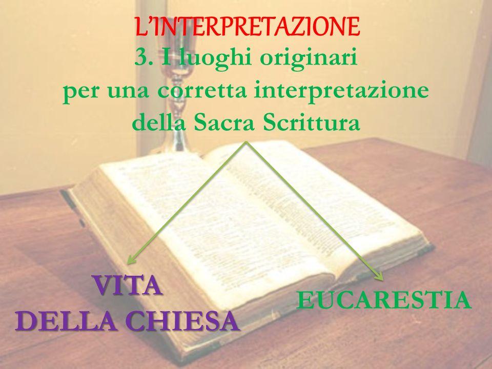 LINTERPRETAZIONE 3. I luoghi originari per una corretta interpretazione della Sacra Scrittura VITA DELLA CHIESA EUCARESTIA