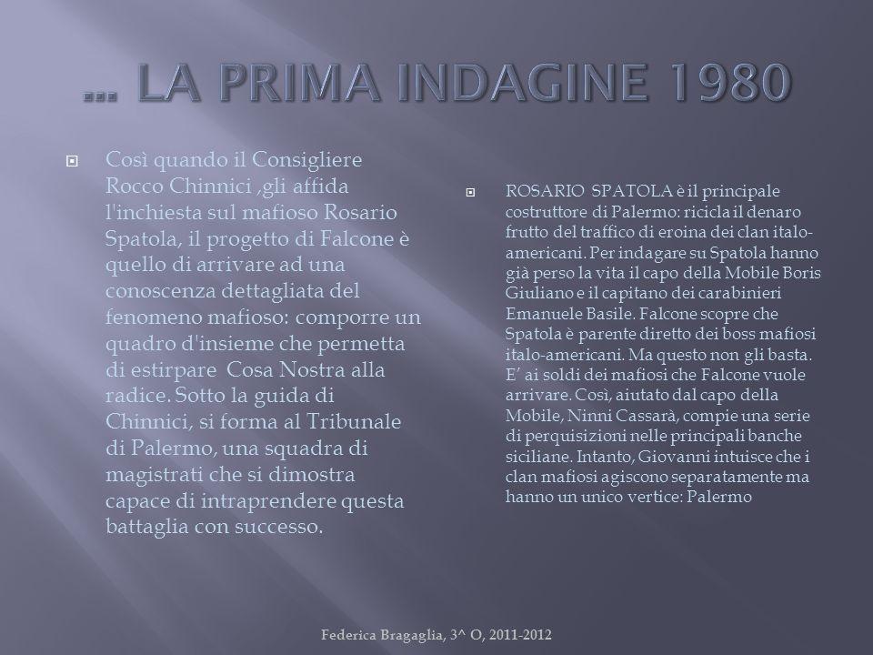Così quando il Consigliere Rocco Chinnici,gli affida l'inchiesta sul mafioso Rosario Spatola, il progetto di Falcone è quello di arrivare ad una conos