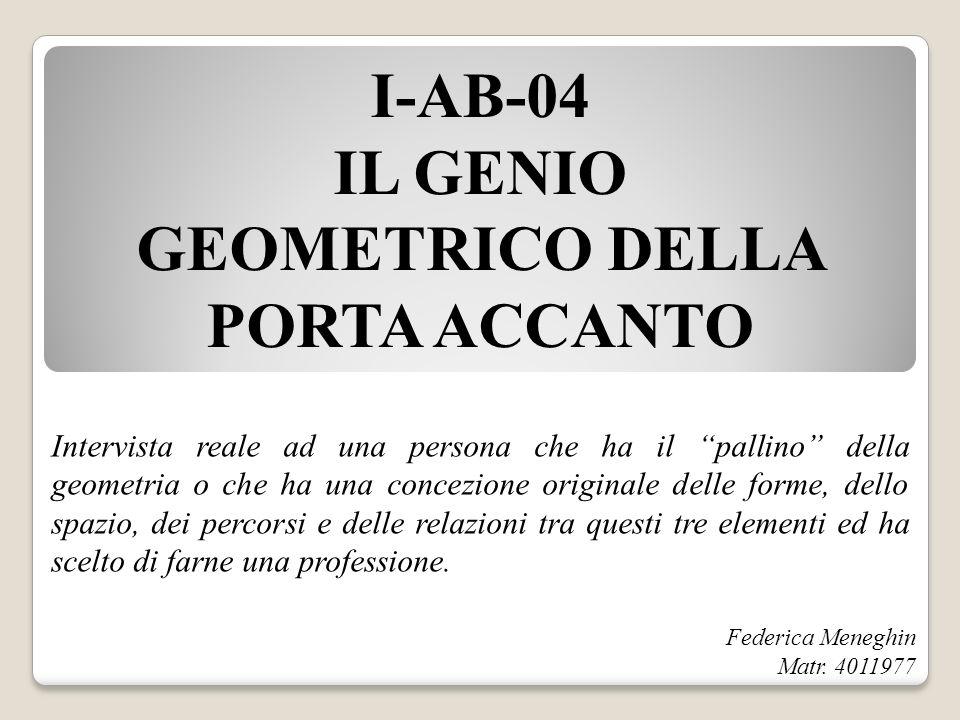 I-AB-04 IL GENIO GEOMETRICO DELLA PORTA ACCANTO Intervista reale ad una persona che ha il pallino della geometria o che ha una concezione originale de