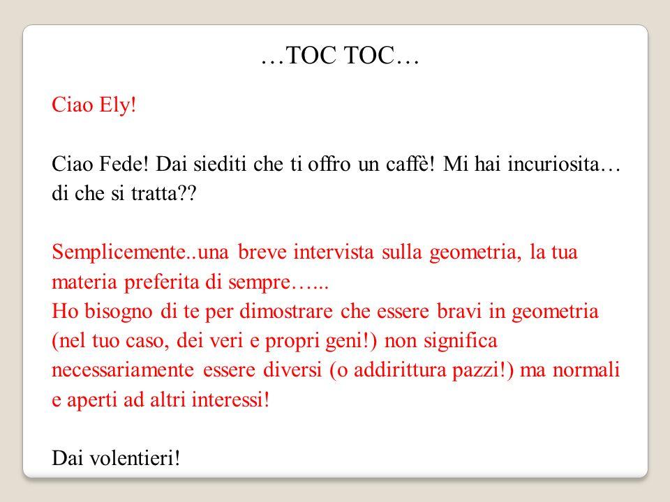…TOC TOC… Ciao Ely! Ciao Fede! Dai siediti che ti offro un caffè! Mi hai incuriosita… di che si tratta?? Semplicemente..una breve intervista sulla geo