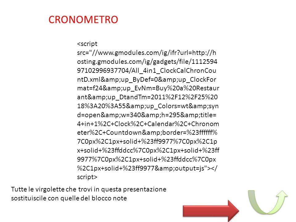 CRONOMETRO Tutte le virgolette che trovi in questa presentazione sostituiscile con quelle del blocco note