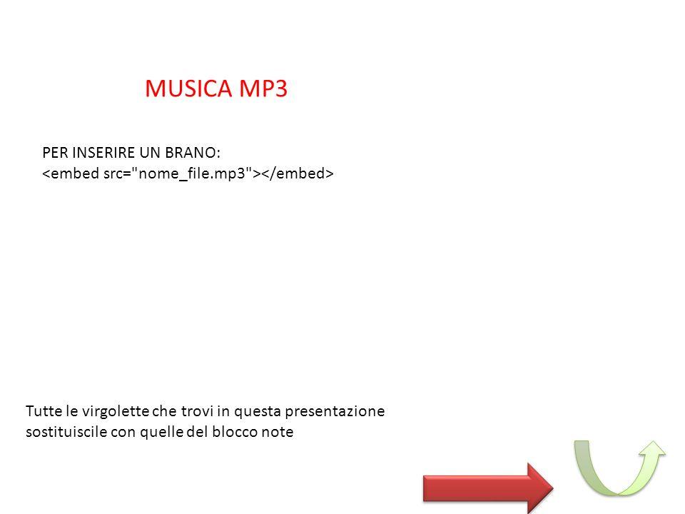MUSICA MP3 PER INSERIRE UN BRANO: Tutte le virgolette che trovi in questa presentazione sostituiscile con quelle del blocco note