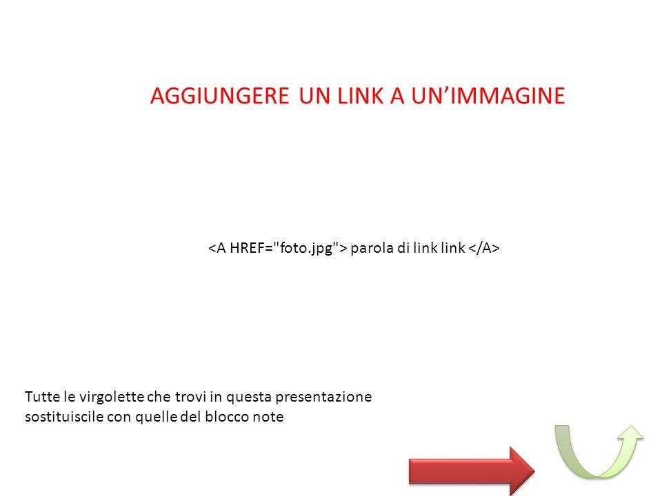 parola di link link AGGIUNGERE UN LINK A UNIMMAGINE Tutte le virgolette che trovi in questa presentazione sostituiscile con quelle del blocco note