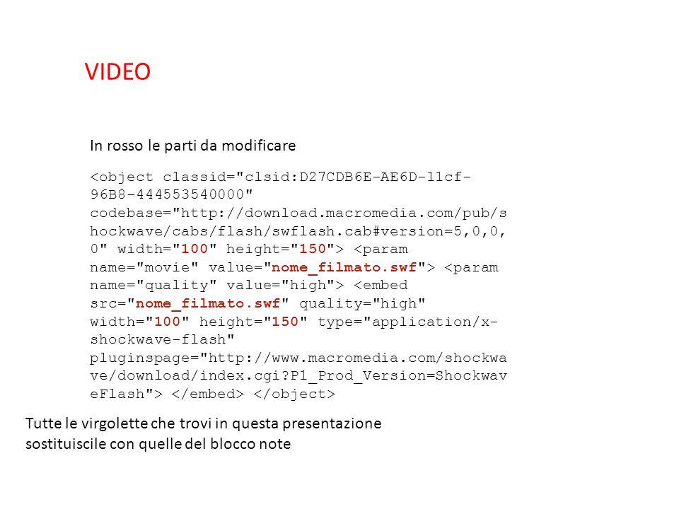 VIDEO In rosso le parti da modificare Tutte le virgolette che trovi in questa presentazione sostituiscile con quelle del blocco note