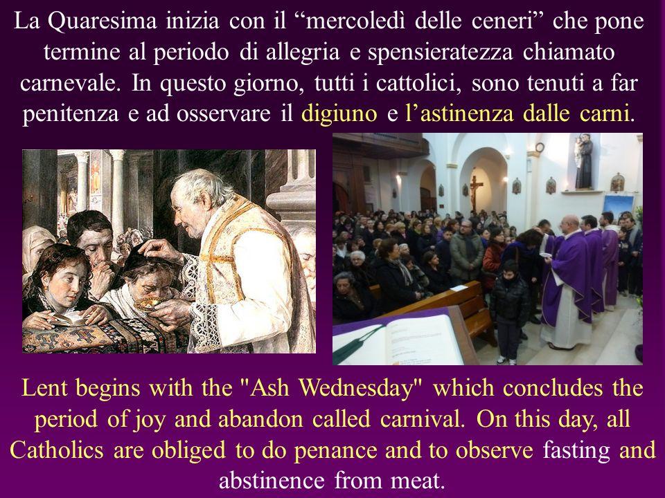 La Quaresima inizia con il mercoledì delle ceneri che pone termine al periodo di allegria e spensieratezza chiamato carnevale.