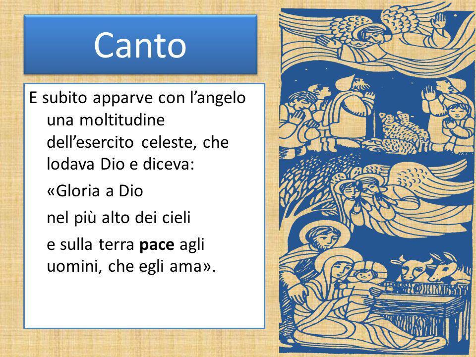 Canto E subito apparve con langelo una moltitudine dellesercito celeste, che lodava Dio e diceva: «Gloria a Dio nel più alto dei cieli e sulla terra p