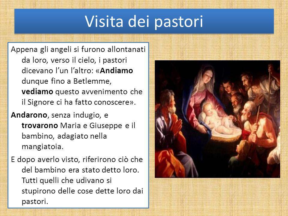Visita dei pastori Appena gli angeli si furono allontanati da loro, verso il cielo, i pastori dicevano lun laltro: «Andiamo dunque fino a Betlemme, ve