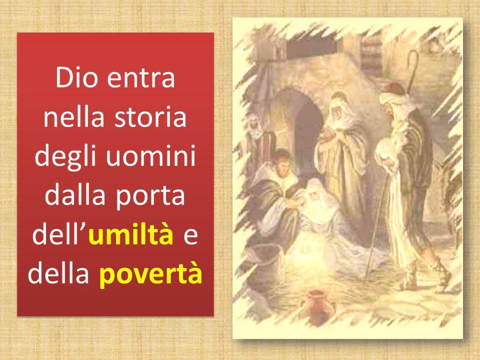 Dio entra nella storia degli uomini dalla porta dellumiltà e della povertà