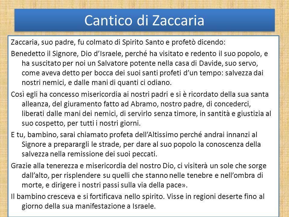 Cantico di Zaccaria Zaccaria, suo padre, fu colmato di Spirito Santo e profetò dicendo: Benedetto il Signore, Dio dIsraele, perché ha visitato e reden