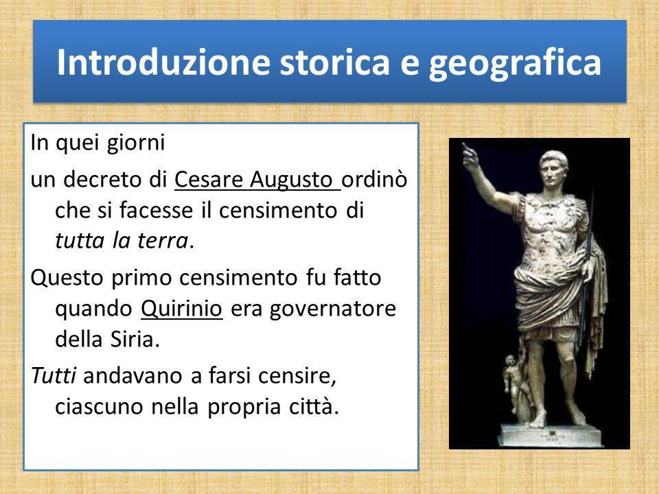 Introduzione storica e geografica In quei giorni un decreto di Cesare Augusto ordinò che si facesse il censimento di tutta la terra. Questo primo cens