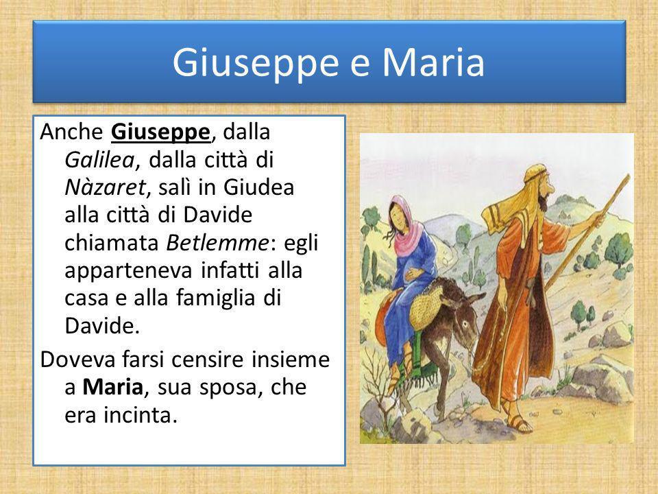 Giuseppe e Maria Anche Giuseppe, dalla Galilea, dalla città di Nàzaret, salì in Giudea alla città di Davide chiamata Betlemme: egli apparteneva infatt