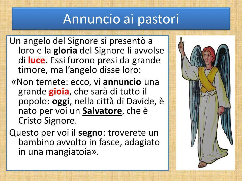 Annuncio ai pastori Un angelo del Signore si presentò a loro e la gloria del Signore li avvolse di luce. Essi furono presi da grande timore, ma langel