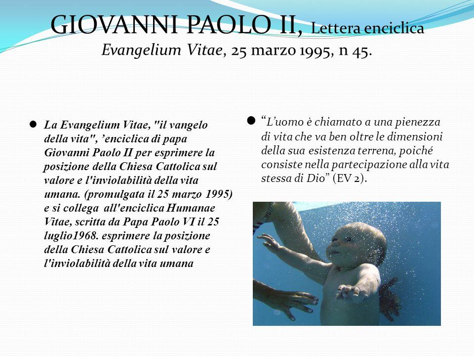 GIOVANNI PAOLO II, Lettera enciclica Evangelium Vitae, 25 marzo 1995, n 45. La Evangelium Vitae,