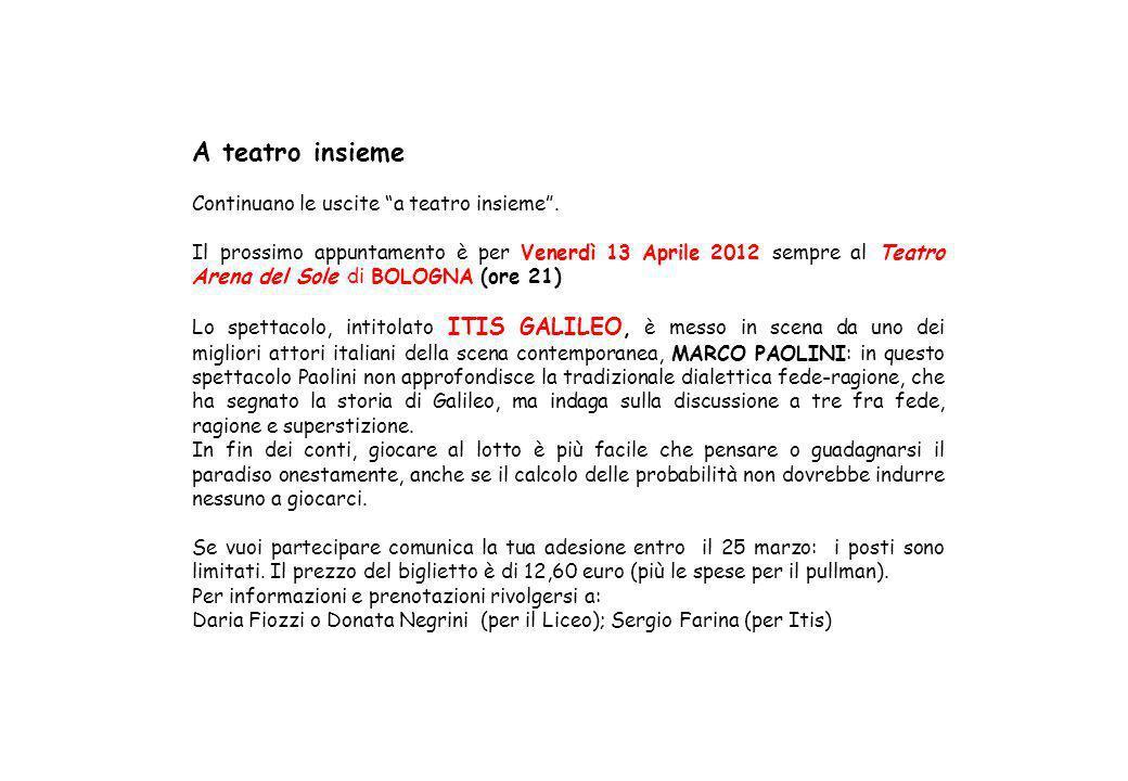 A teatro insieme Continuano le uscite a teatro insieme. Il prossimo appuntamento è per Venerdì 13 Aprile 2012 sempre al Teatro Arena del Sole di BOLOG