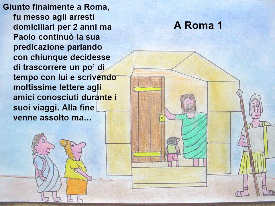 VIAGGIO A ROMA Pochi giorni dopo il suo arrivo si trovò in difficoltà con i capi religiosi e fu arrestato unaltra volta. Venivano proposte tante accus