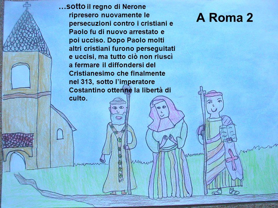 A Roma 1 Giunto finalmente a Roma, fu messo agli arresti domiciliari per 2 anni ma Paolo continuò la sua predicazione parlando con chiunque decidesse