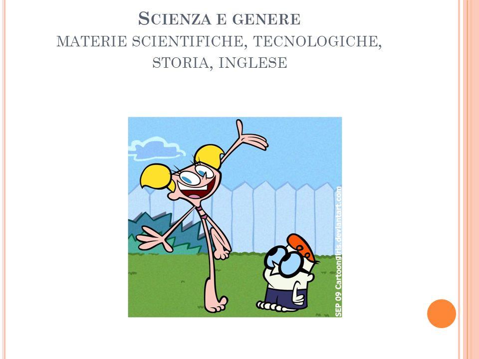 S CIENZA E GENERE MATERIE SCIENTIFICHE, TECNOLOGICHE, STORIA, INGLESE