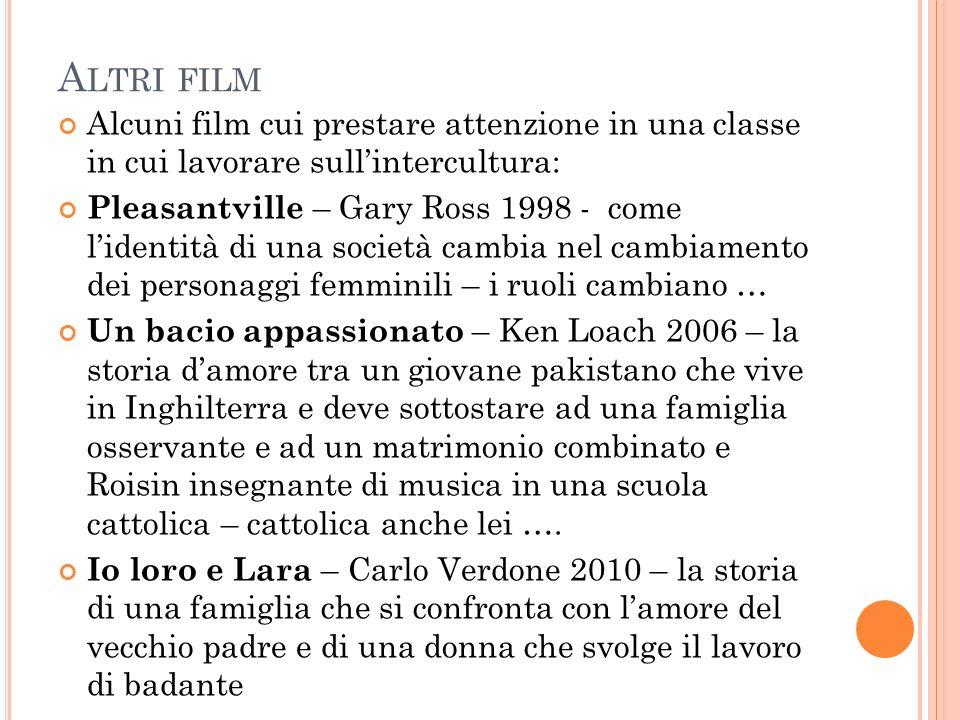 A LTRI FILM Alcuni film cui prestare attenzione in una classe in cui lavorare sullintercultura: Pleasantville – Gary Ross 1998 - come lidentità di una