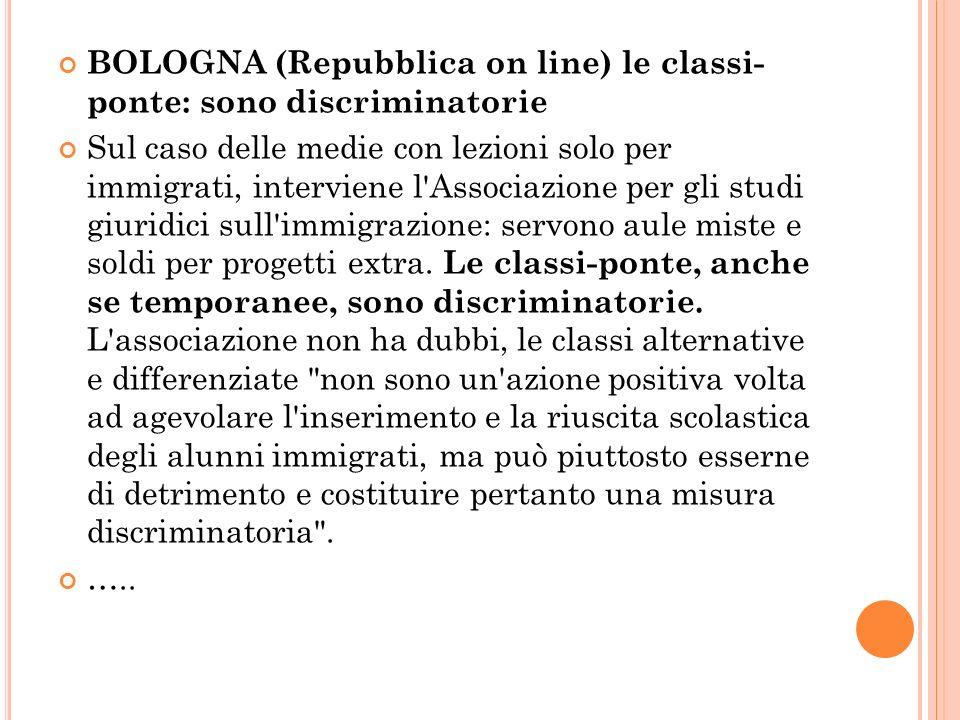 BOLOGNA (Repubblica on line) le classi- ponte: sono discriminatorie Sul caso delle medie con lezioni solo per immigrati, interviene l'Associazione per