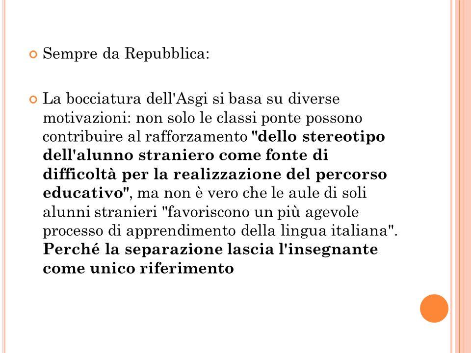Sempre da Repubblica: La bocciatura dell'Asgi si basa su diverse motivazioni: non solo le classi ponte possono contribuire al rafforzamento