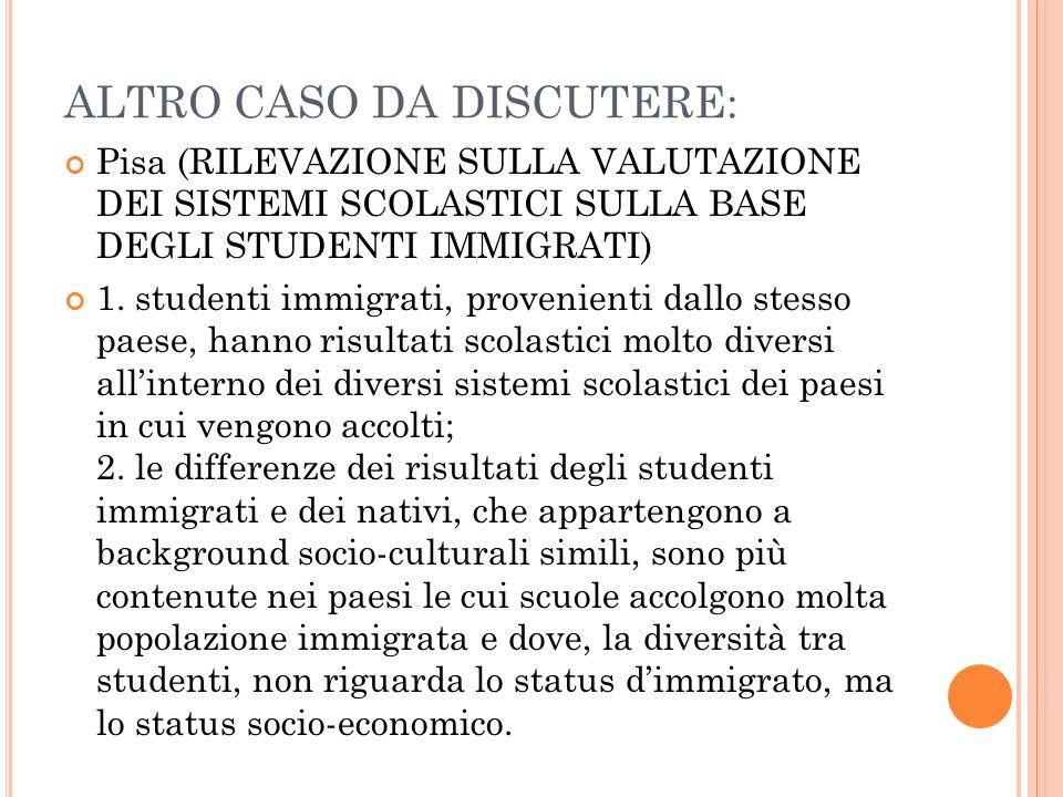 ALTRO CASO DA DISCUTERE: Pisa (RILEVAZIONE SULLA VALUTAZIONE DEI SISTEMI SCOLASTICI SULLA BASE DEGLI STUDENTI IMMIGRATI) 1. studenti immigrati, proven