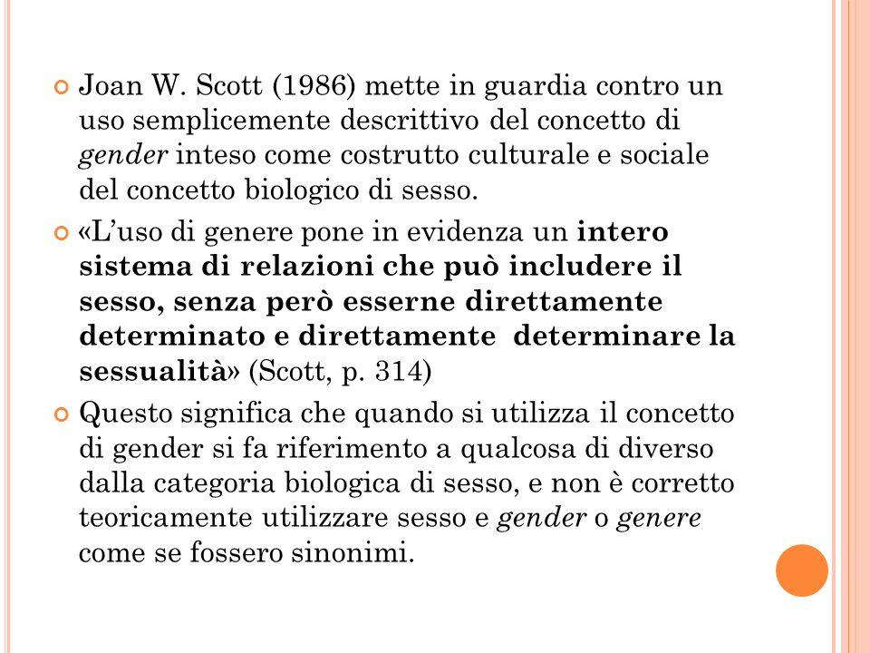Joan W. Scott (1986) mette in guardia contro un uso semplicemente descrittivo del concetto di gender inteso come costrutto culturale e sociale del con