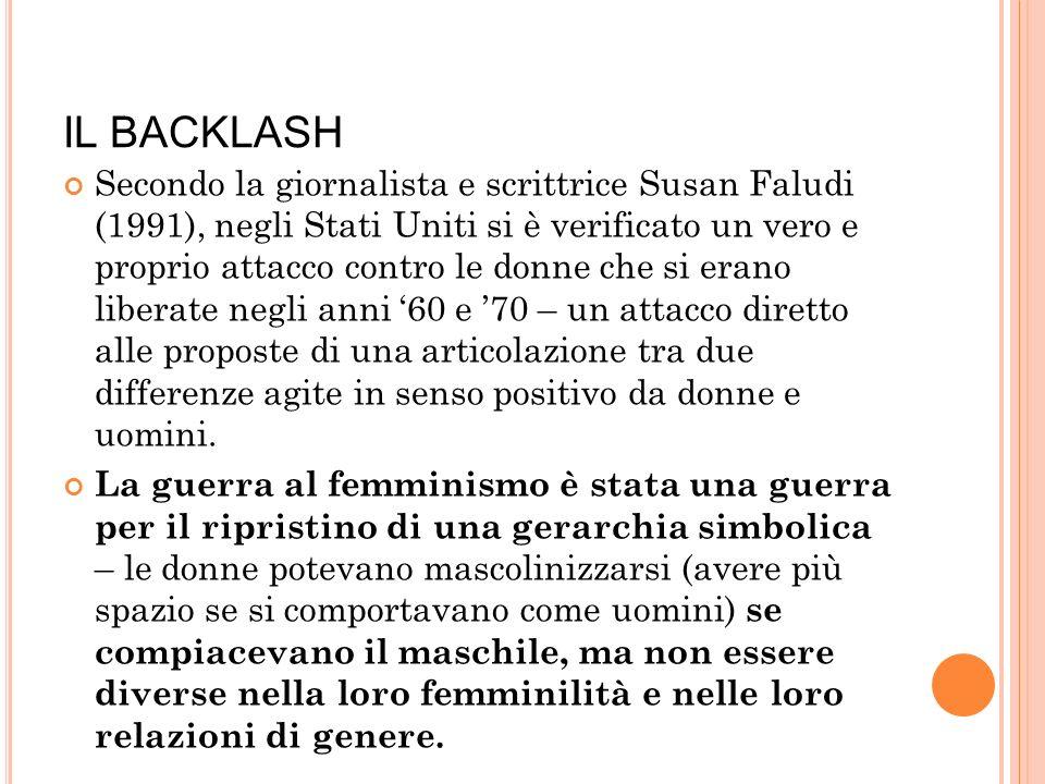 IL BACKLASH Secondo la giornalista e scrittrice Susan Faludi (1991), negli Stati Uniti si è verificato un vero e proprio attacco contro le donne che s