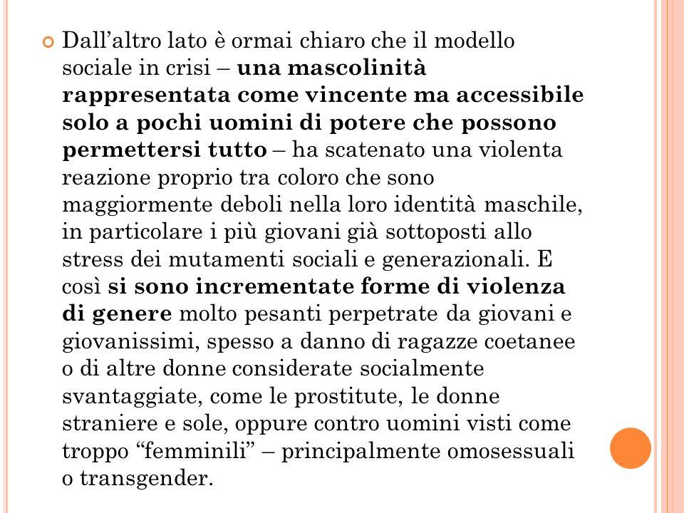 Dallaltro lato è ormai chiaro che il modello sociale in crisi – una mascolinità rappresentata come vincente ma accessibile solo a pochi uomini di pote